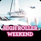 High Roller weekend